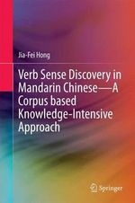 Verb Sense Discovery in Mandarin Chinese-A Corpus Based Knowledge- Intensive Approach - Jia-Fei Hong