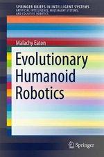 Evolutionary Humanoid Robotics : Springerbriefs in Intelligent Systems - Malachy Eaton