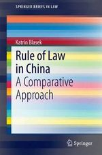 Rule of Law in China : A Comparative Approach - Katrin Blasek