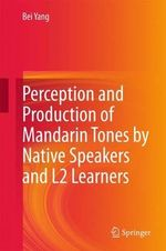 Perception and Production of Mandarin Tones by Native Speakers and L2 Learners - Bei Yang