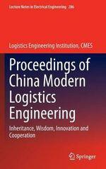 Proceedings of China Modern Logistics Engineering : Inheritance, Wisdom, Innovation and Cooperation