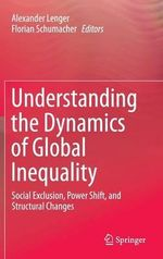 Understanding the Dynamics of Global Inequality : Social Exclusion, Power Shift, and Structural Changes