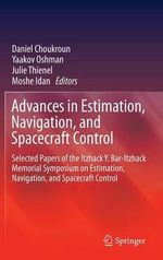 Advances in Estimation, Navigation, and Spacecraft Control : Selected Papers of the Itzhack Y. Bar-Itzhack Memorial Symposium on Estimation, Navigation, and Spacecraft Control