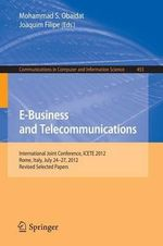 E-Business and Telecommunications : International Joint Conference, Icete 2012, Rome, Italy, July 24-29, 2012, Revised Selected Papers