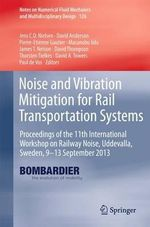 Noise and Vibration Mitigation for Rail Transportation Systems : Proceedings of the 11th International Workshop on Railway Noise, Uddevalla, Sweden, 9-13 September 2013