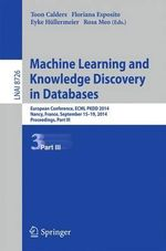 Machine Learning and Knowledge Discovery in Databases : European Conference, Ecml Pkdd 2014, Nancy, France, September 15-19, 2014. Proceedings, Part III