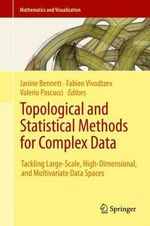 Topological and Statistical Methods for Complex Data : Tackling Large-Scale, High-Dimensional, and Multivariate Data Spaces