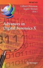 Advances in Digital Forensics X : 10th Ifip Wg 11.9 International Conference, Vienna, Austria, January 8-10, 2014, Revised Selected Papers