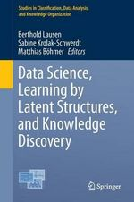 Data Science, Learning by Latent Structures, and Knowledge Discovery : Studies in Classification, Data Analysis, and Knowledge Organization
