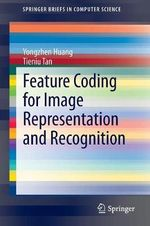 Feature Coding for Image Representation and Recognition : Springerbriefs in Computer Science - Yongzhen Huang
