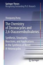 The Chemistry of Zirconacycles and 2,6-Diazasemibullvalenes : Synthesis, Structures, Reactions, and Applications in the Synthesis of Novel N-Heterocycles - Shaoguang Zhang