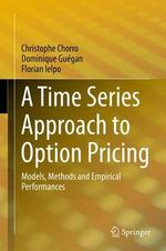 A Time Series Approach to Option Pricing : Models, Methods and Empirical Performances - Christophe Chorro