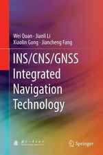 INS/CNS/GNSS Integrated Navigation Technology - Wei Quan