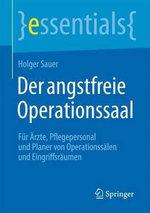 Der Angstfreie Operationssaal : Fur Arzte, Pflegepersonal Und Planer Von Operationssalen Und Eingriffsraumen - Holger Sauer