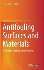 Antifouling Surfaces and Materials : From Land to Marine Environment
