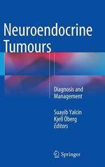 Neuroendocrine Tumours : Diagnosis and Management