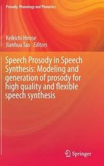 Speech Prosody in Speech Synthesis - Modeling and Generation of Prosody for High Quality and Flexible Speech Synthesis