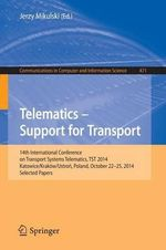Telematics - Support for Transport : Proceedings 14th International Conference on Transport Systems Telematics, TST 2014, Katowice/Krakow/Ustron, Poland, October 22-25, 2014.