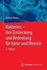 Bakterien Ihre Entdeckung Und Bedeutung Fur Natur Und Mensch - Gerhart Drews