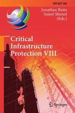 Critical Infrastructure Protection VIII : 8th Ifip Wg 11.10 International Conference, Iccip 2014, Arlington, Va, USA, March 17-19, 2014, Revised Selected Papers