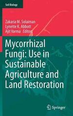 Mycorrhizal Fungi : Use in Sustainable Agriculture and Land Restoration