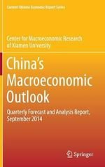 China's Macroeconomic Outlook : Quarterly Forecast and Analysis Report, September 2014 - Center for Macroeconomic Research of Xiamen University