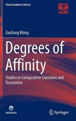 Degrees of Affinity : Studies in Comparative Literature and Translation - Zuoliang Wang