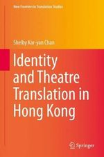Identity and Theatre Translation in Hong Kong : New Frontiers in Translation Studies - Shelby Kar-Yan Chan