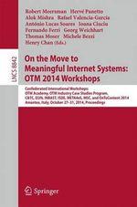 On the Move to Meaningful Internet Systems: Otm 2014 Workshops : Confederated International Workshops: OTM Academy, OTM Industry Case Studies Program, C&TC, EI2N, Inbast, ISDE, META4eS, MSC and OnToContent 2014, Amantea, Italy, October 27-31, 2014. Proceedings