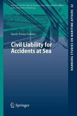 Civil Liability for Accidents at Sea : Hamburg Studies on Maritime Affairs - Sarah Fiona Gahlen