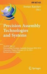 Precision Assembly Technologies and Systems : 7th IFIP WG 5.5 International Precision Assembly Seminar, IPAS 2014, Chamonix, France, February 16-18, 2014, Revised Selected Papers