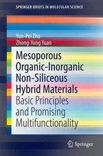 Mesoporous Organic-Inorganic Non-Siliceous Hybrid Materials : Basic Principles and Promising Multifunctionality - Yun-Pei Zhu
