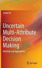 Uncertain Multi-Attribute Decision Making : Methods and Applications - Zeshui Xu