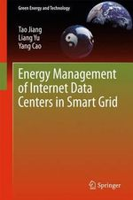 Energy Management of Internet Data Centers in Smart Grid : Green Energy and Technology - Tao Jiang