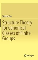 Structure Theory for Canonical Classes of Finite Groups - Guo Wenbin