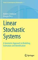 Linear Stochastic Systems : A Geometric Approach to Modeling, Estimation and Identification - Anders Lindquist