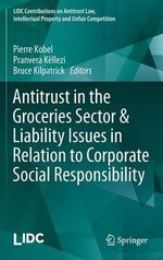 Antitrust in the Groceries Sector & Liability Issues in Relation to Corporate Social Responsibility : LIDC Contributions on Antitrust Law, Intellectual Property a