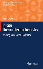 In-Situ Thermoelectrochemistry : Working with Heated Electrodes - Peter Grundler