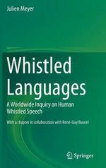 Whistled Languages : A Worldwide Inquiry on Human Whistled Speech - Julienne Meyer