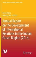 Annual Report on the Development of International Relations in the Indian Ocean Region (2014) : Current Chinese Economic Report Series