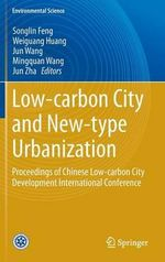 Low-Carbon City and New-Type Urbanization : Proceedings of Chinese Low-Carbon City Development International Conference