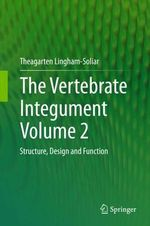 The Vertebrate Integument: Volume 2 : Structure, Design and Function - Theagarten Lingham-Soliar
