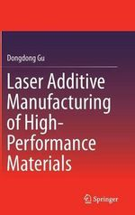 Laser Additive Manufacturing of High-Performance Materials - Dongdong Gu