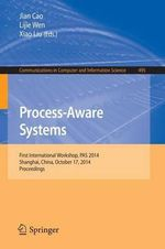 Process-Aware Systems : First International Workshop, Pas 2014, Shanghai, China, October 17, 2014. Proceedings