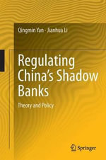 Regulating China's Shadow Banks : Theory and Policy - Qingmin Yan
