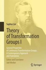 Theory of Transformation Groups I : General Properties of Continuous Transformation Groups. A Contemporary Approach and Translation - Sophus Lie