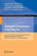 Intelligent Computation in Big Data Era : International Conference of Young Computer Scientists, Engineers and Educators, Icycsee 2015, Harbin, China, January 10-12, 2015, Proceedings