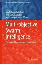 Multi-Objective Swarm Intelligence : Theoretical Advances and Applications