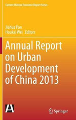 Annual Report on Urban Development of China 2013 : Current Chinese Economic Report Series