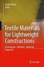 Textile Materials for Lightweight Constructions : Technologies - Methods - Materials - Properties
